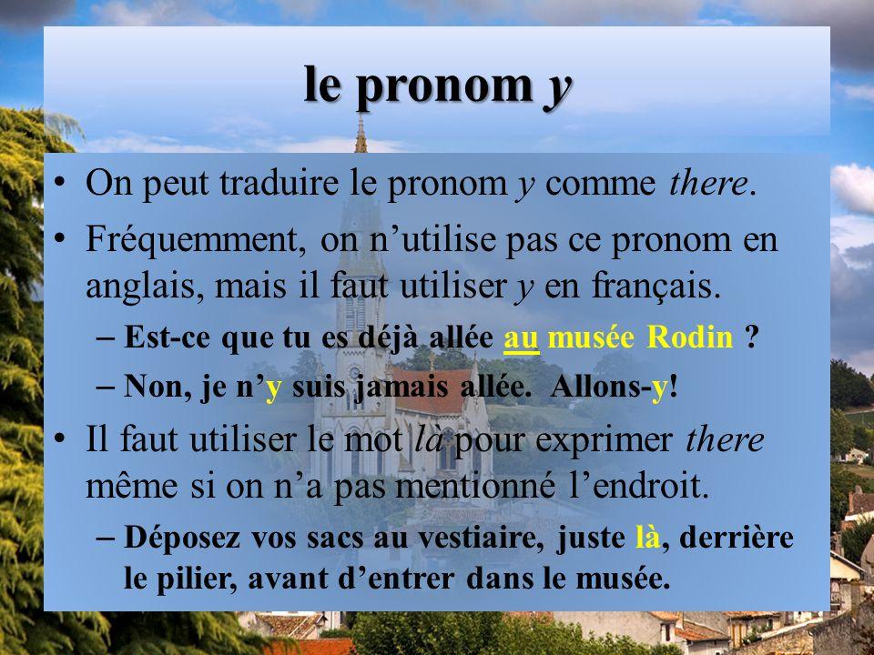 le pronom y On peut traduire le pronom y comme there.