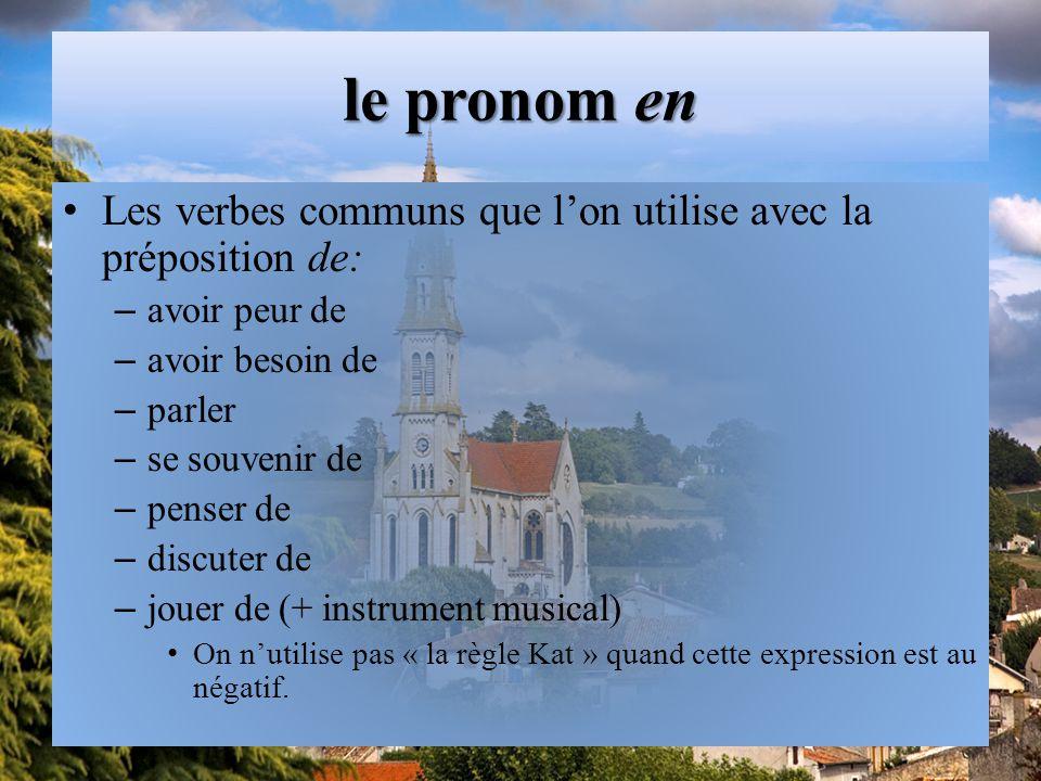 le pronom en Les verbes communs que l'on utilise avec la préposition de: avoir peur de. avoir besoin de.