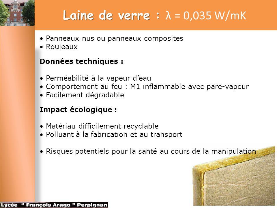 Laine de verre : λ = 0,035 W/mK • Panneaux nus ou panneaux composites • Rouleaux. Données techniques :