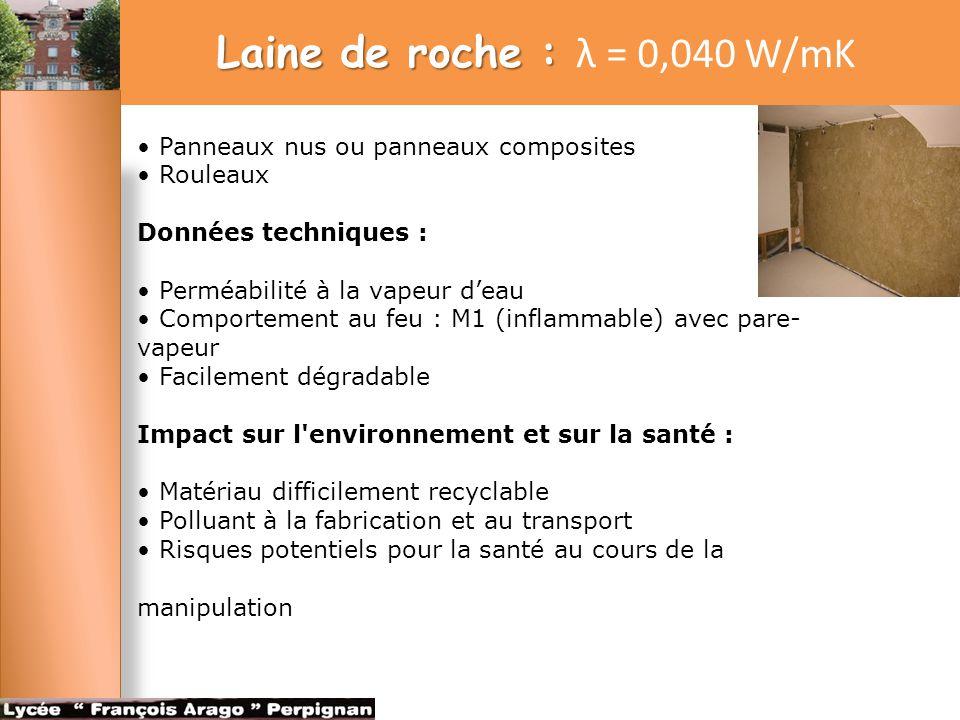 Laine de roche : λ = 0,040 W/mK • Panneaux nus ou panneaux composites • Rouleaux. Données techniques :