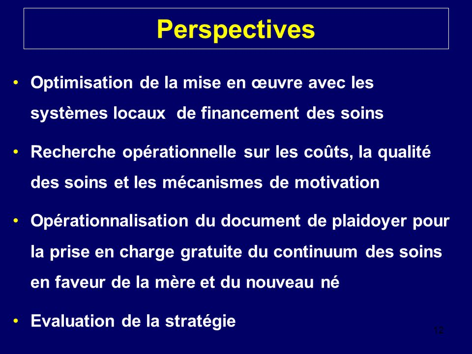 Perspectives Optimisation de la mise en œuvre avec les systèmes locaux de financement des soins.