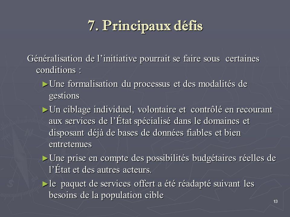 7. Principaux défis Généralisation de l'initiative pourrait se faire sous certaines conditions :