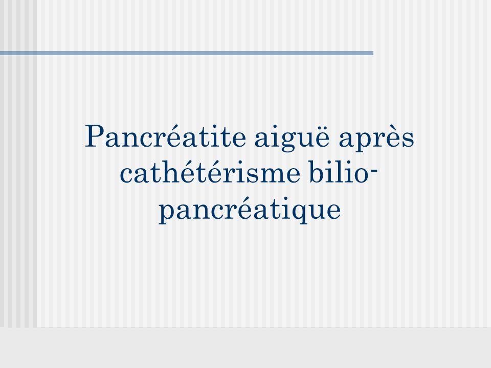 Pancréatite aiguë après cathétérisme bilio-pancréatique