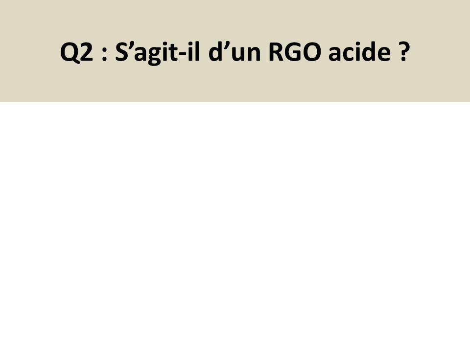 Q2 : S'agit-il d'un RGO acide