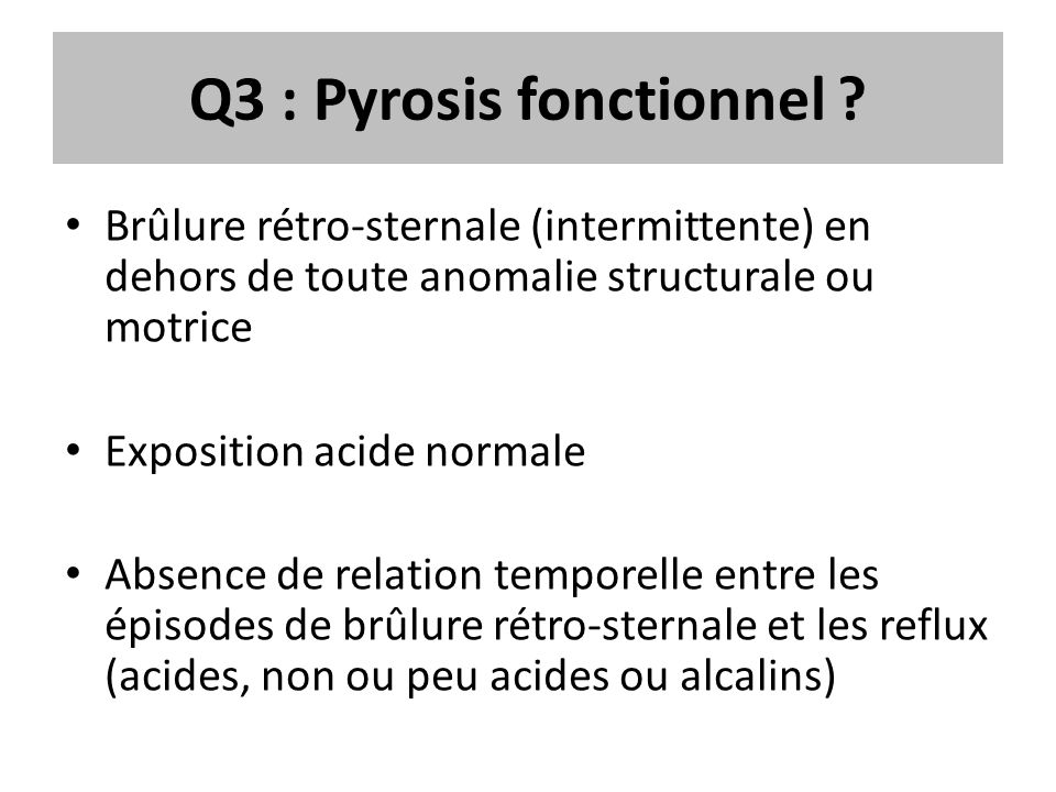 Q3 : Pyrosis fonctionnel