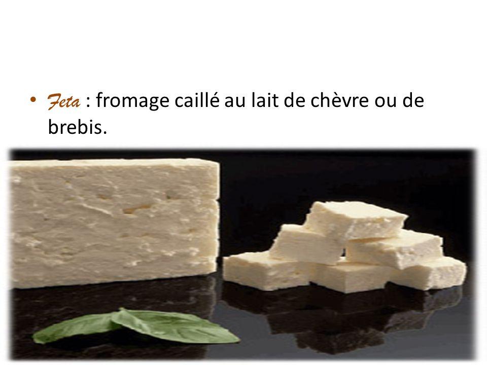 Feta : fromage caillé au lait de chèvre ou de brebis.