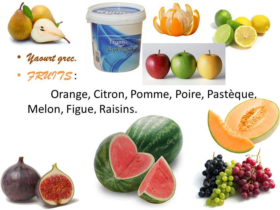 Yaourt grec. FRUITS : Orange, Citron, Pomme, Poire, Pastèque, Melon, Figue, Raisins.