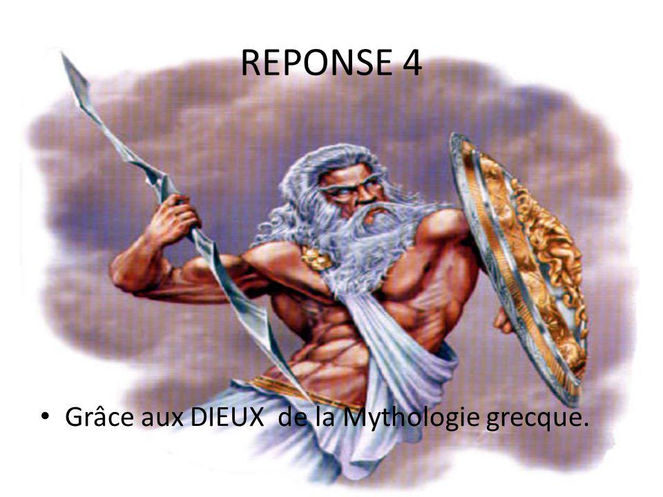 REPONSE 4 Grâce aux DIEUX de la Mythologie grecque.