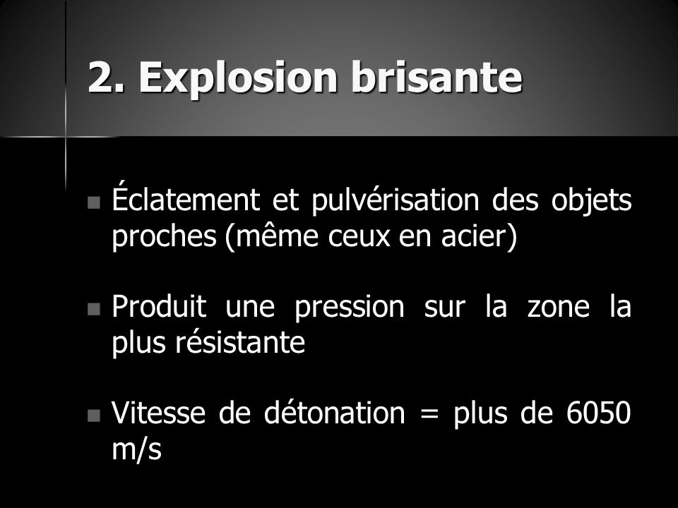 2. Explosion brisante Éclatement et pulvérisation des objets proches (même ceux en acier) Produit une pression sur la zone la plus résistante.