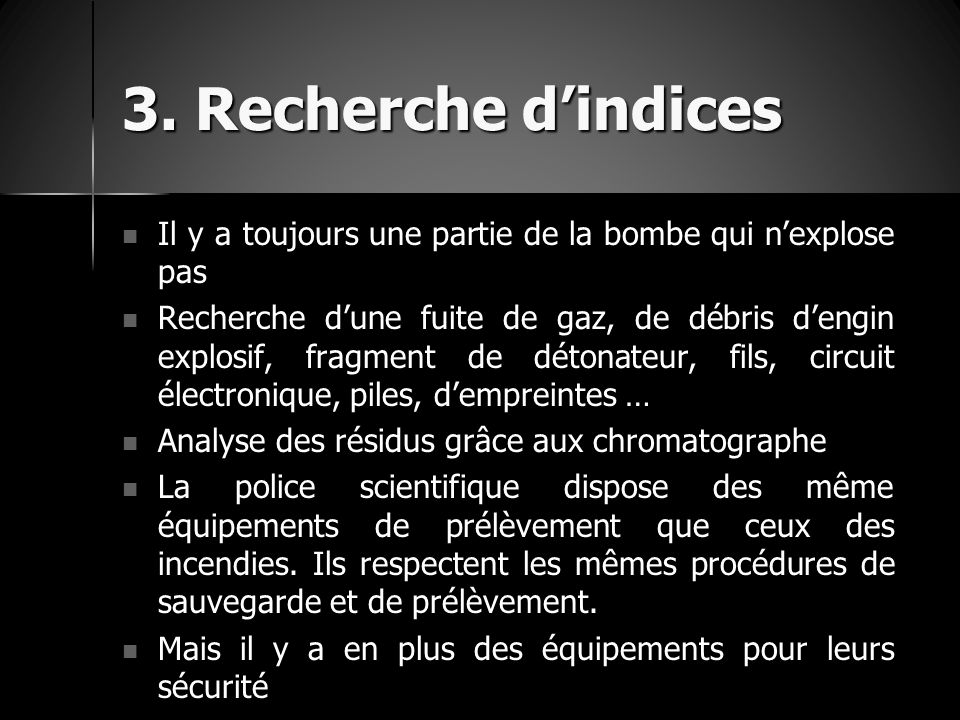 3. Recherche d'indices Il y a toujours une partie de la bombe qui n'explose pas.