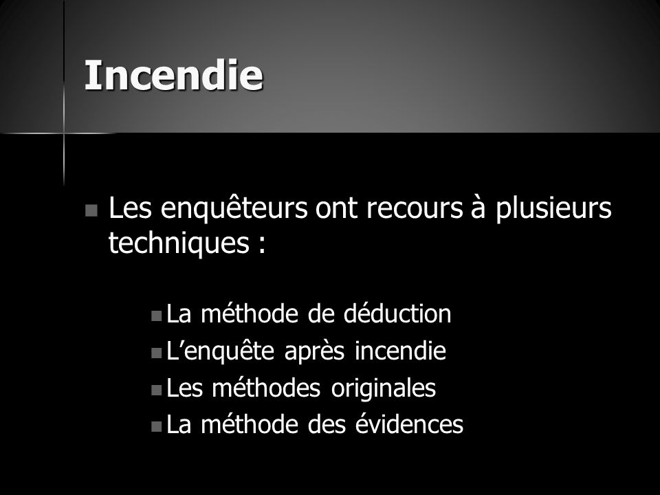 Incendie Les enquêteurs ont recours à plusieurs techniques :