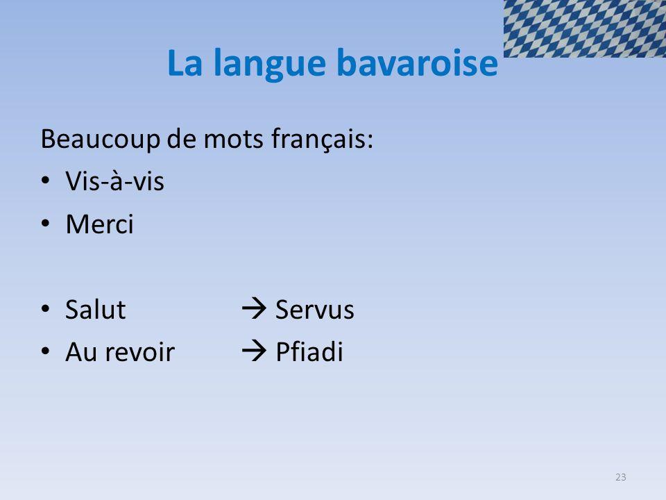 La langue bavaroise Beaucoup de mots français: Vis-à-vis Merci