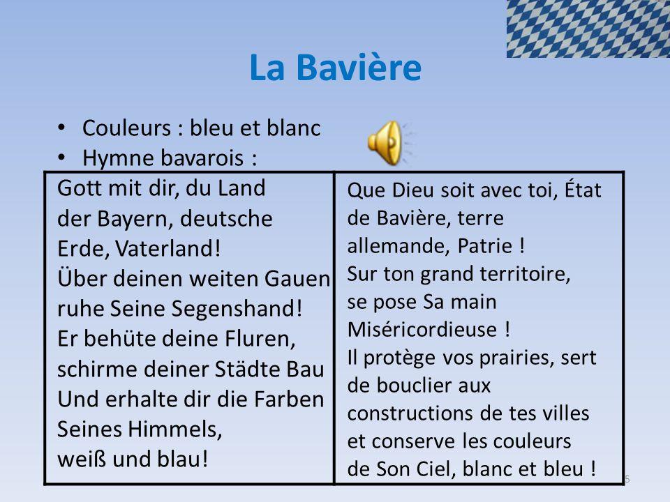 La Bavière Couleurs : bleu et blanc Hymne bavarois :
