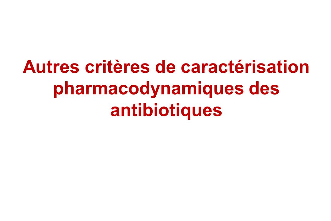 Autres critères de caractérisation pharmacodynamiques des antibiotiques