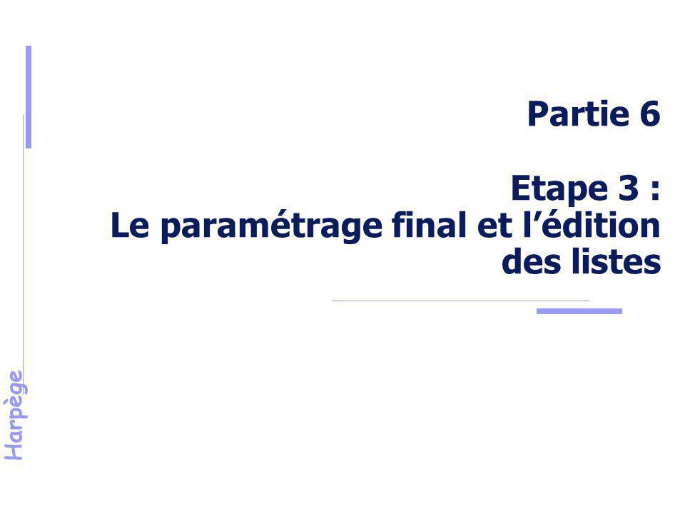 Partie 6 Etape 3 : Le paramétrage final et l'édition des listes