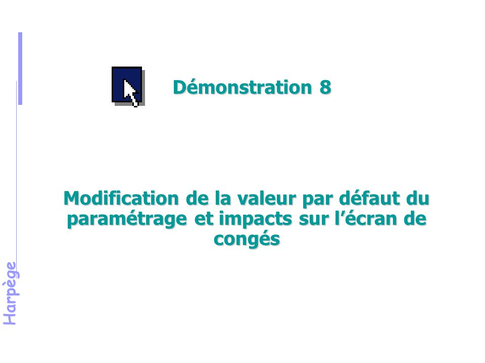 Démonstration 8 Modification de la valeur par défaut du paramétrage et impacts sur l'écran de congés.