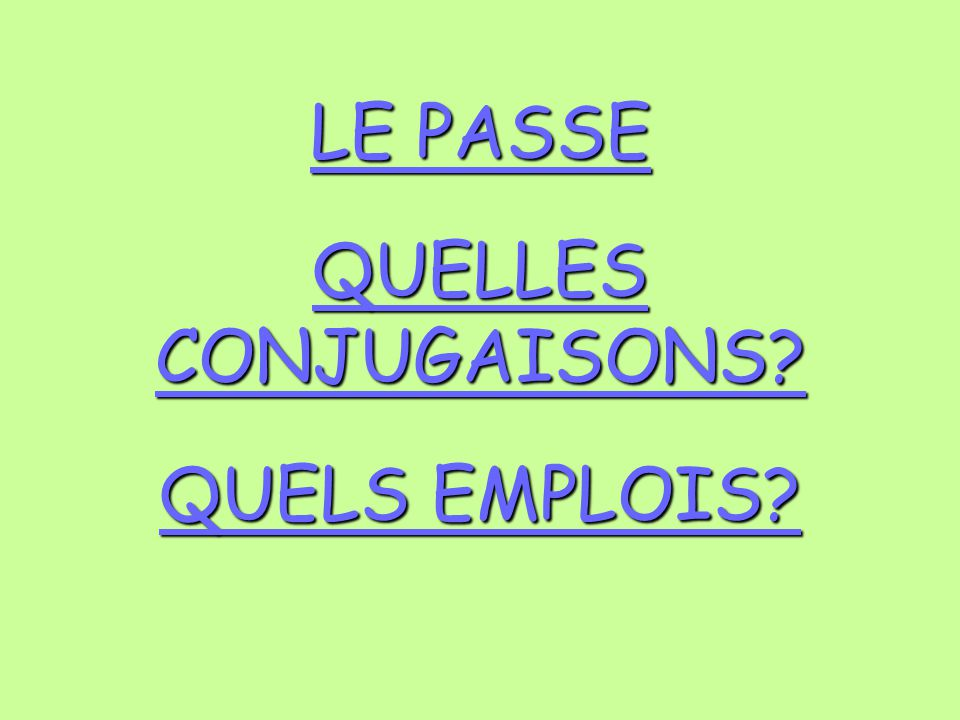 LE PASSE QUELLES CONJUGAISONS QUELS EMPLOIS
