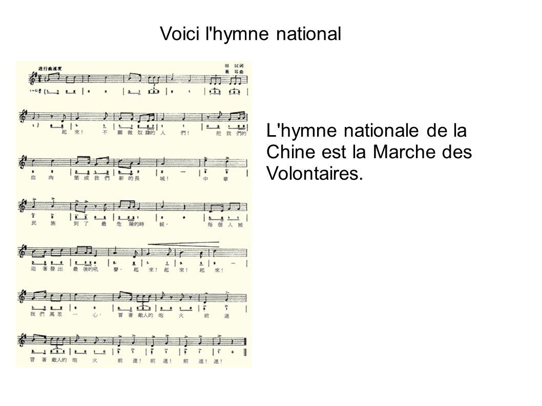 Voici l hymne national L hymne nationale de la Chine est la Marche des Volontaires.
