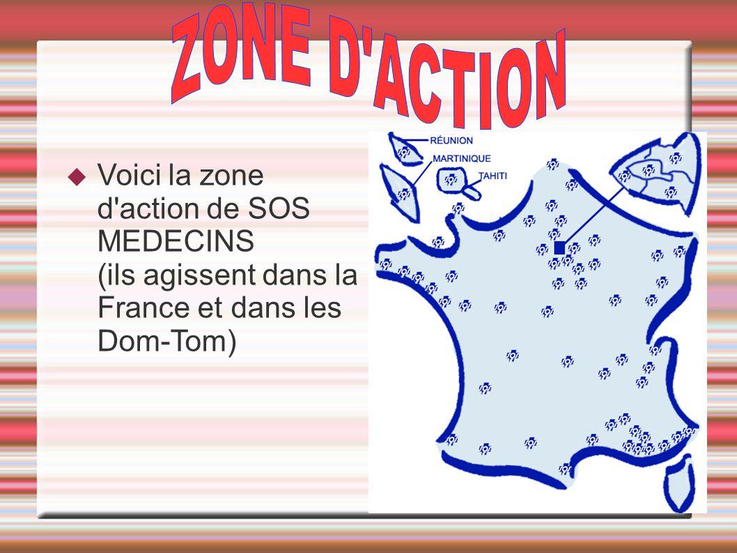 ZONE D ACTION Voici la zone d action de SOS MEDECINS (ils agissent dans la France et dans les Dom-Tom)