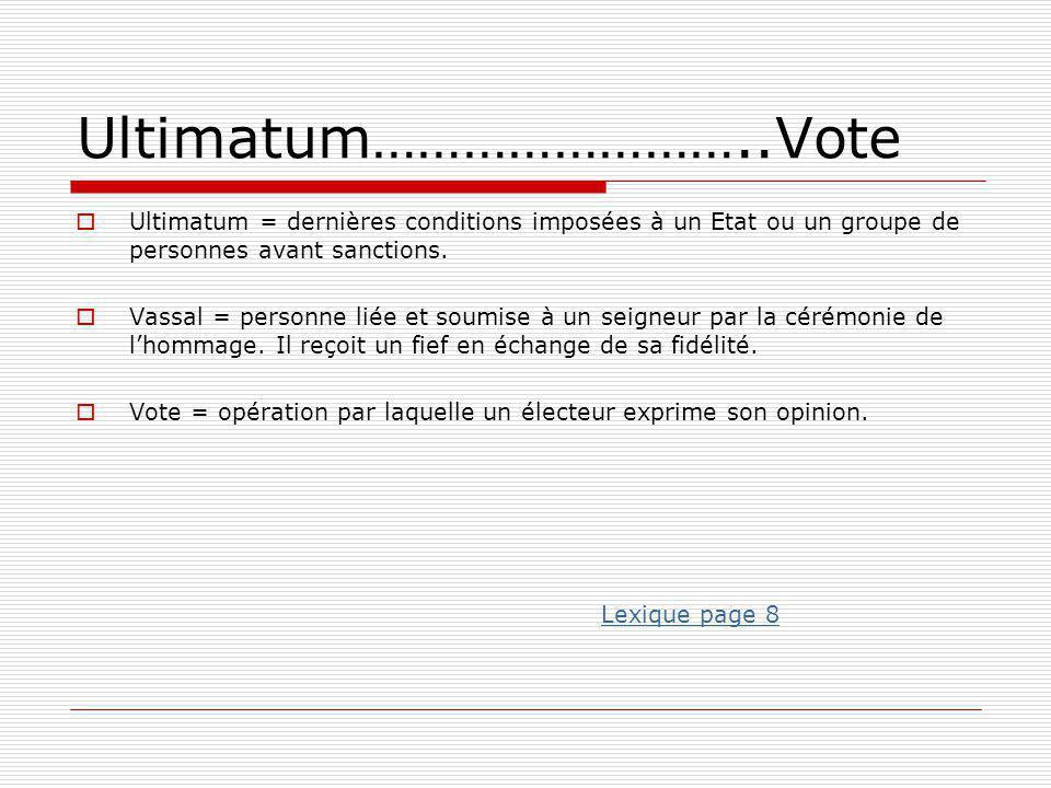 Ultimatum……………………..Vote Ultimatum = dernières conditions imposées à un Etat ou un groupe de personnes avant sanctions.