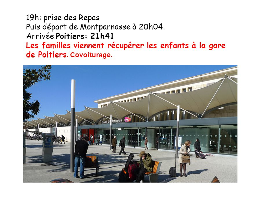 19h: prise des Repas Puis départ de Montparnasse à 20h04. Arrivée Poitiers: 21h41.