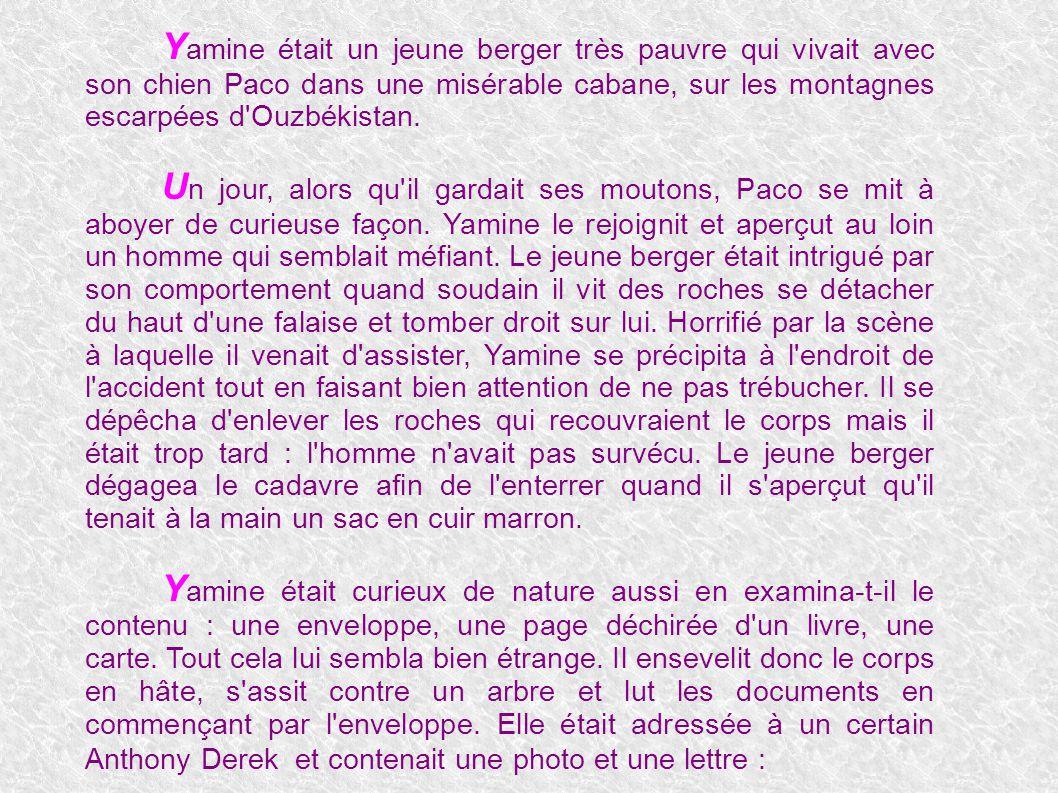 Yamine était un jeune berger très pauvre qui vivait avec son chien Paco dans une misérable cabane, sur les montagnes escarpées d Ouzbékistan.