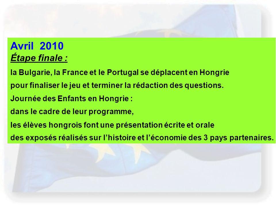 Avril 2010 Étape finale : la Bulgarie, la France et le Portugal se déplacent en Hongrie.