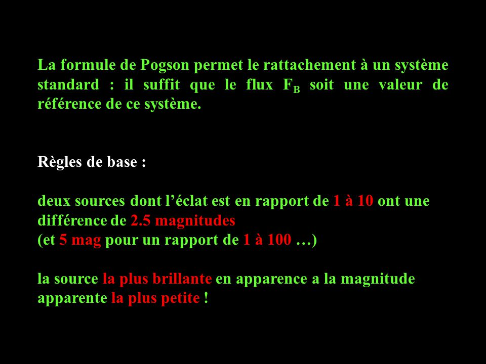La formule de Pogson permet le rattachement à un système standard : il suffit que le flux FB soit une valeur de référence de ce système.