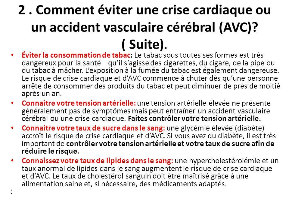 2 . Comment éviter une crise cardiaque ou un accident vasculaire cérébral (AVC) ( Suite).