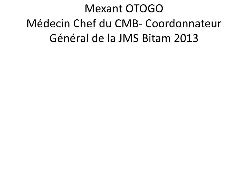 Mexant OTOGO Médecin Chef du CMB- Coordonnateur Général de la JMS Bitam 2013
