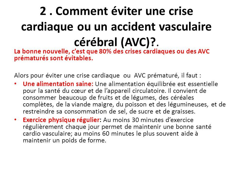 2 . Comment éviter une crise cardiaque ou un accident vasculaire cérébral (AVC) .
