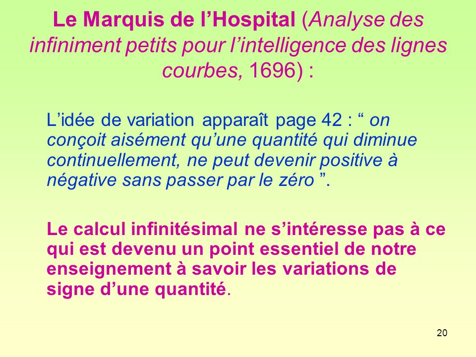 Le Marquis de l'Hospital (Analyse des infiniment petits pour l'intelligence des lignes courbes, 1696) :