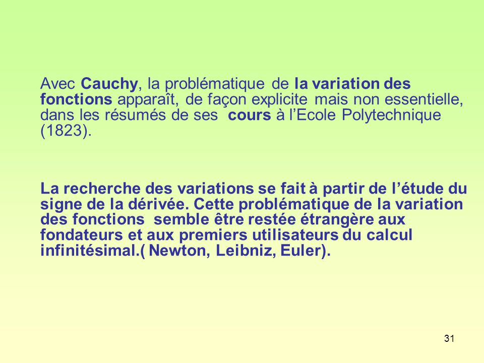 Avec Cauchy, la problématique de la variation des fonctions apparaît, de façon explicite mais non essentielle, dans les résumés de ses cours à l'Ecole Polytechnique (1823).