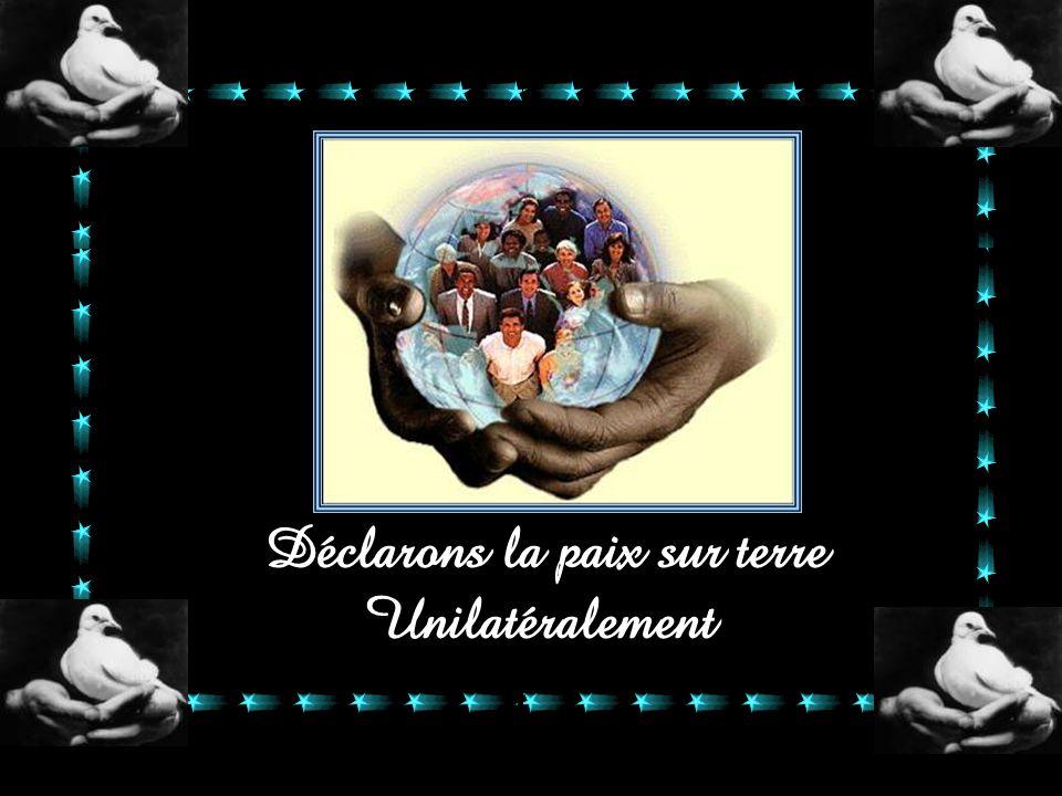 Déclarons la paix sur terre Unilatéralement