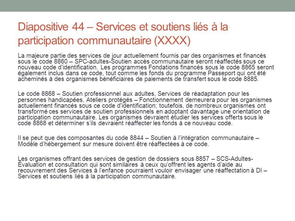 Diapositive 44 – Services et soutiens liés à la participation communautaire (XXXX)