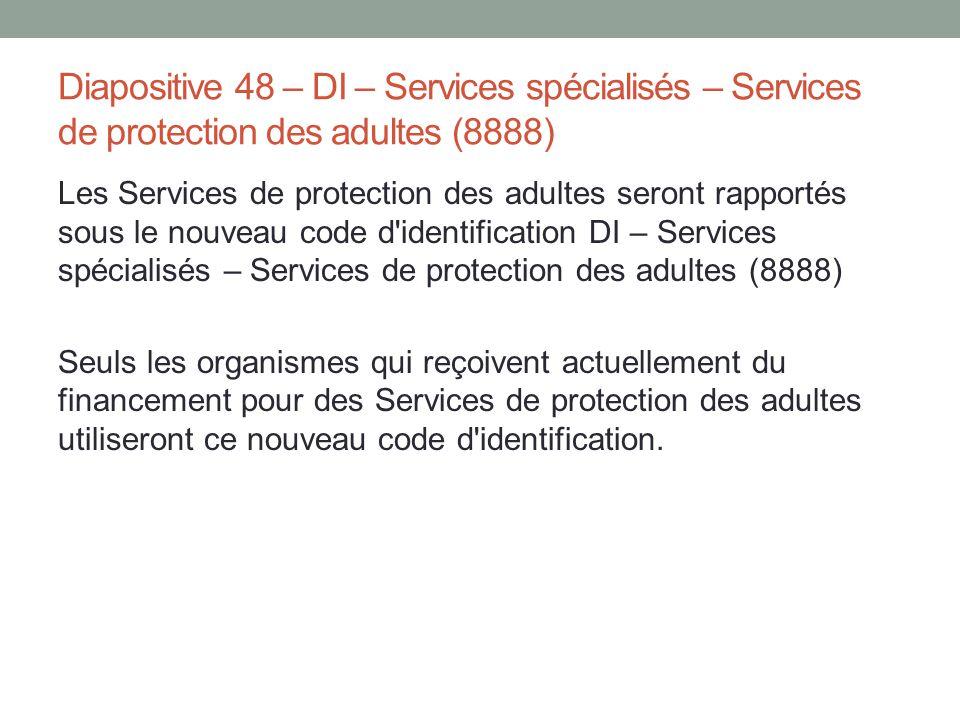 Diapositive 48 – DI – Services spécialisés – Services de protection des adultes (8888)