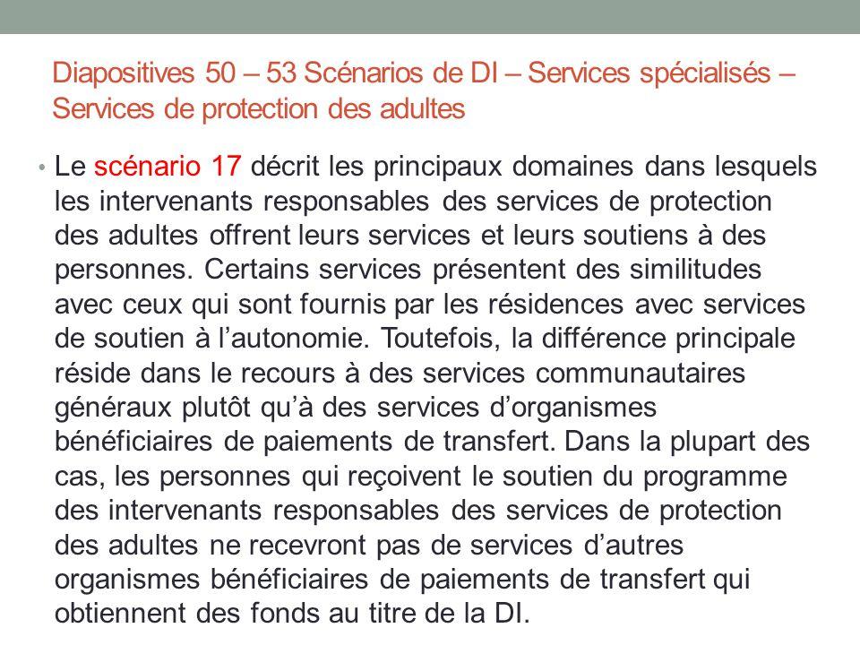 Diapositives 50 – 53 Scénarios de DI – Services spécialisés – Services de protection des adultes