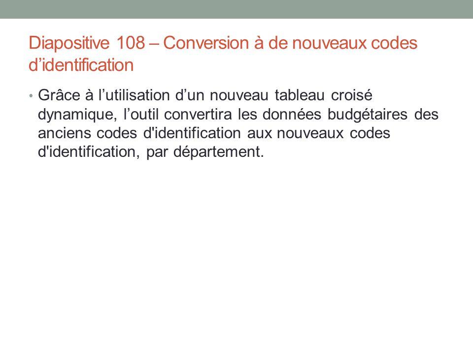 Diapositive 108 – Conversion à de nouveaux codes d'identification