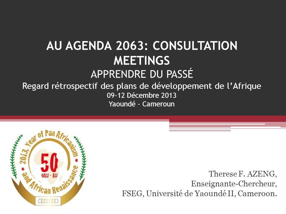 AU AGENDA 2063: CONSULTATION MEETINGS APPRENDRE DU PASSÉ Regard rétrospectif des plans de développement de l'Afrique 09-12 Décembre 2013 Yaoundé - Cameroun