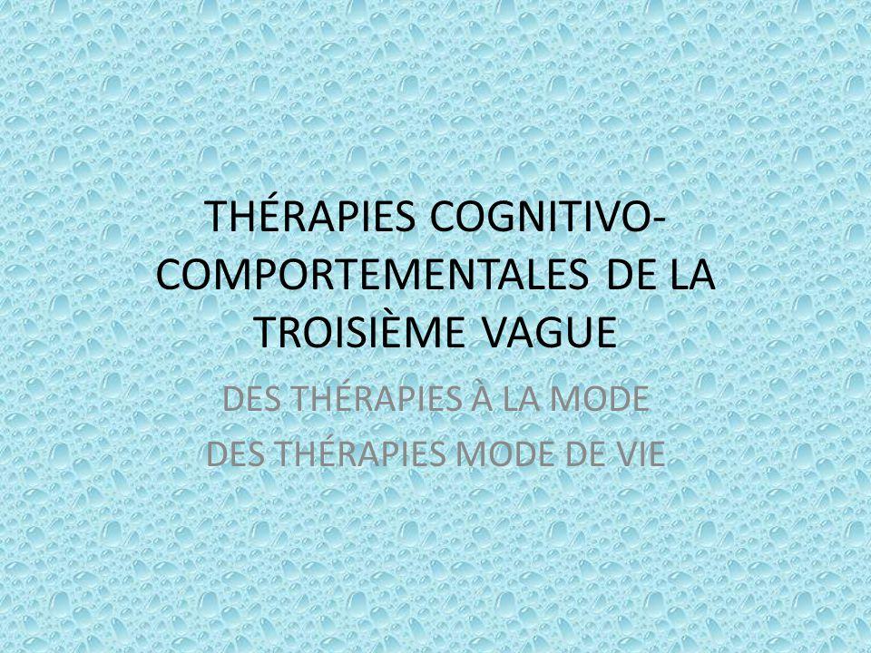 THÉRAPIES COGNITIVO-COMPORTEMENTALES DE LA TROISIÈME VAGUE