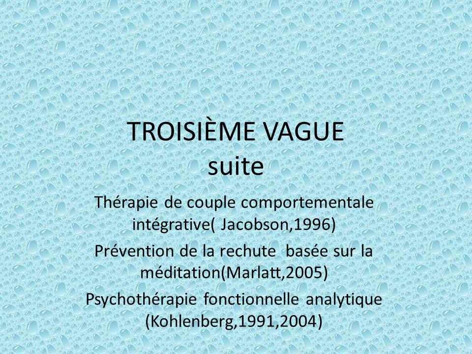 TROISIÈME VAGUE suite Thérapie de couple comportementale intégrative( Jacobson,1996)
