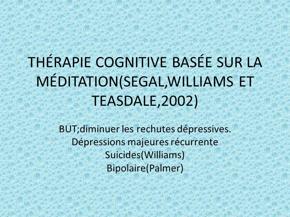 THÉRAPIE COGNITIVE BASÉE SUR LA MÉDITATION(SEGAL,WILLIAMS ET TEASDALE,2002)