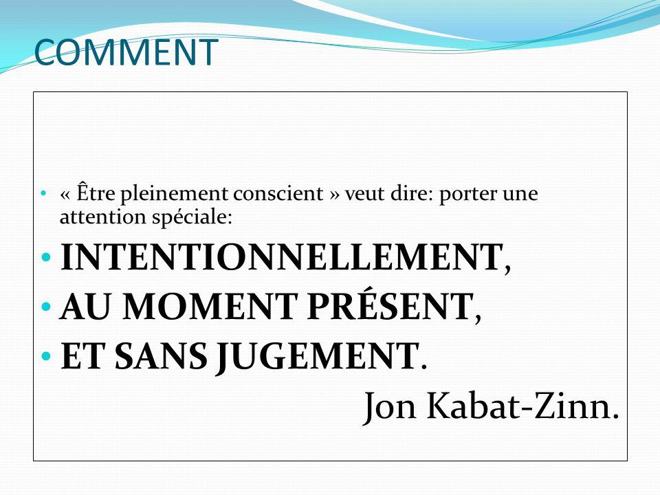 COMMENT INTENTIONNELLEMENT, AU MOMENT PRÉSENT, ET SANS JUGEMENT.