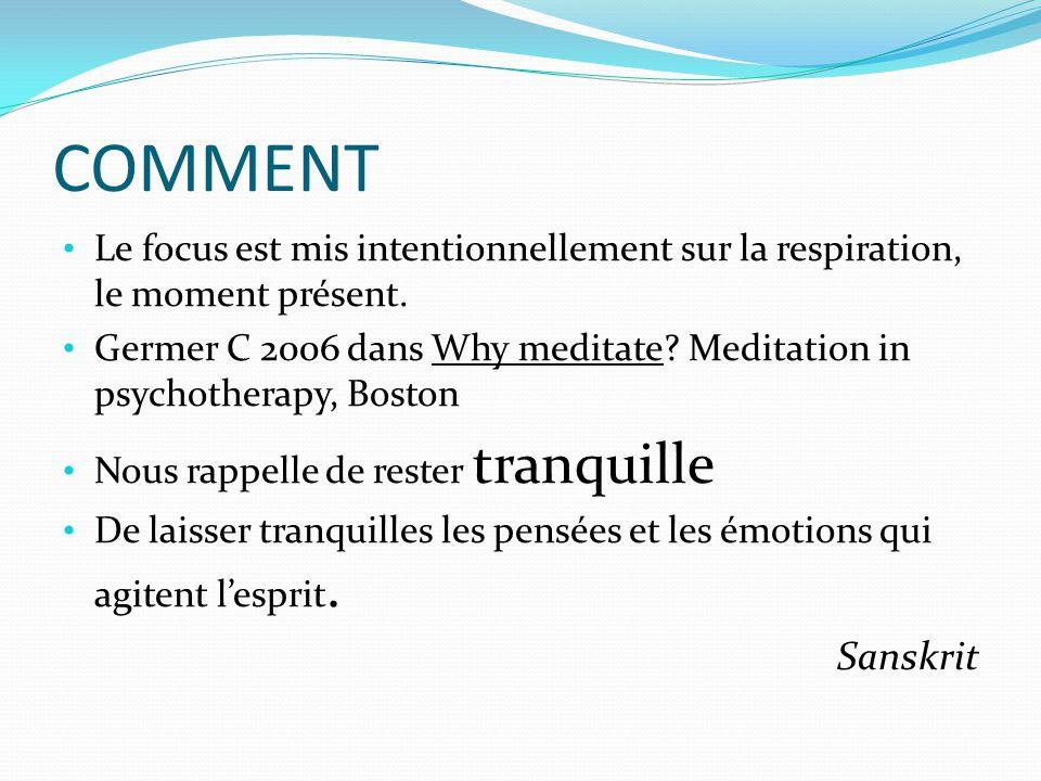 COMMENT Le focus est mis intentionnellement sur la respiration, le moment présent.