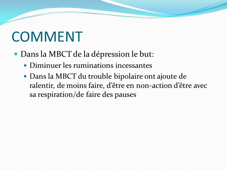 COMMENT Dans la MBCT de la dépression le but: