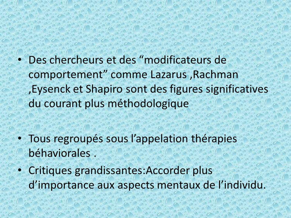 Des chercheurs et des modificateurs de comportement comme Lazarus ,Rachman ,Eysenck et Shapiro sont des figures significatives du courant plus méthodologique