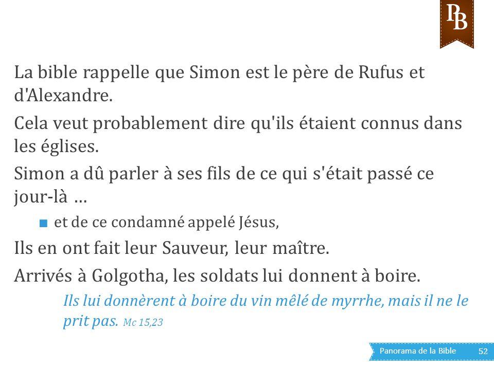 La bible rappelle que Simon est le père de Rufus et d Alexandre.