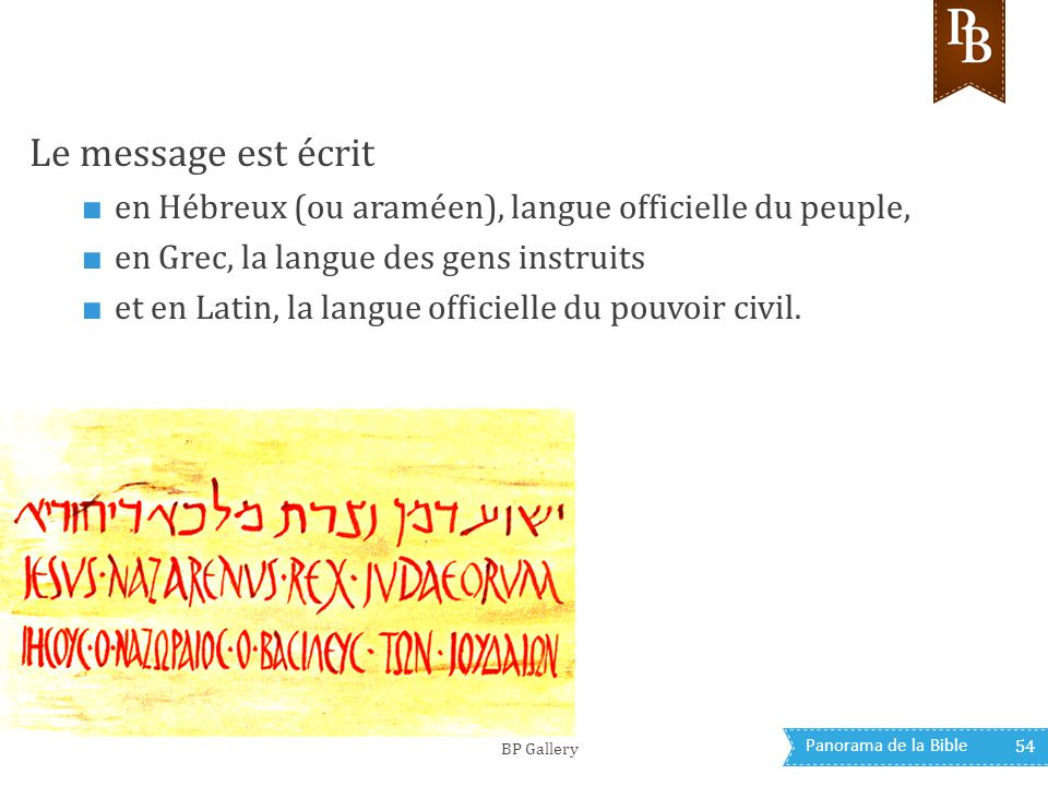 Le message est écrit en Hébreux (ou araméen), langue officielle du peuple, en Grec, la langue des gens instruits.