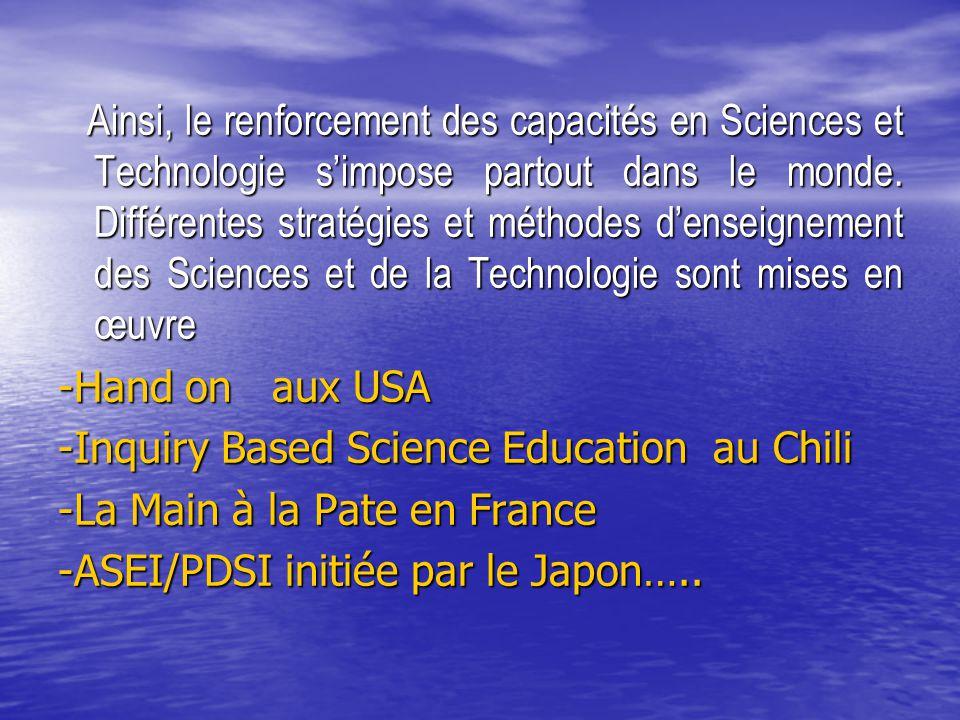 Ainsi, le renforcement des capacités en Sciences et Technologie s'impose partout dans le monde. Différentes stratégies et méthodes d'enseignement des Sciences et de la Technologie sont mises en œuvre