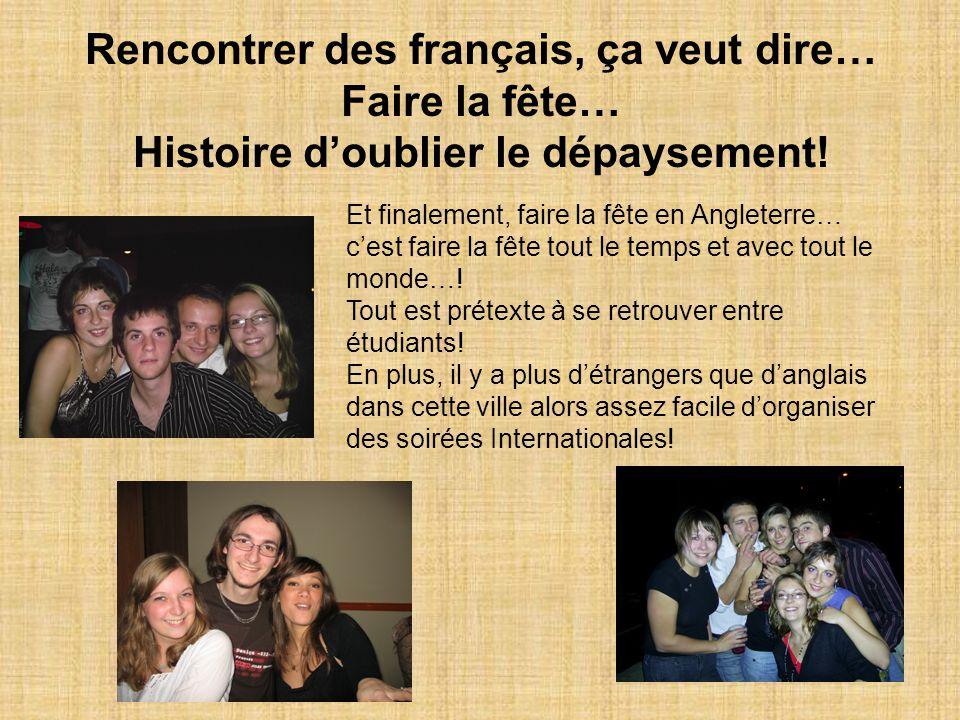 Rencontrer des français, ça veut dire… Faire la fête… Histoire d'oublier le dépaysement!